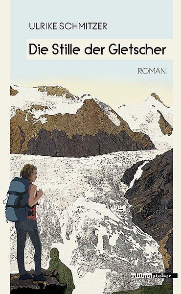 Ulrike Schmitzer: Die Stille der Gletscher (Buchcover)